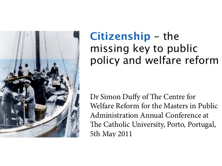Citizenship - themissing key to publicpolicy and welfare reformDr Simon Duffy of e Centre forWelfare Reform for the Master...