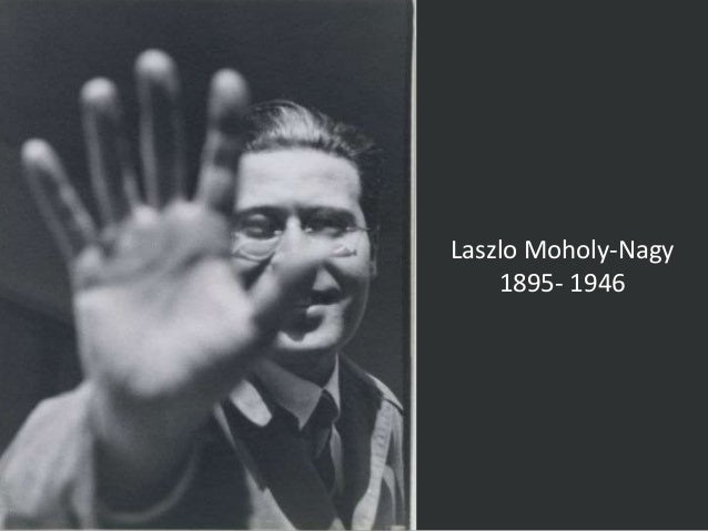 Laszlo Moholy-Nagy 1895- 1946