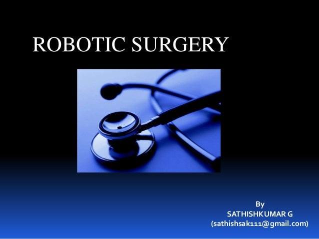 ROBOTIC SURGERY By SATHISHKUMAR G (sathishsak111@gmail.com)