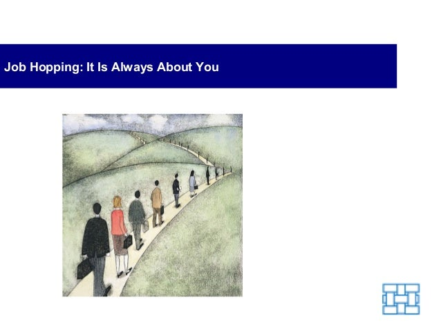 Job Hopping: It Is Always About You