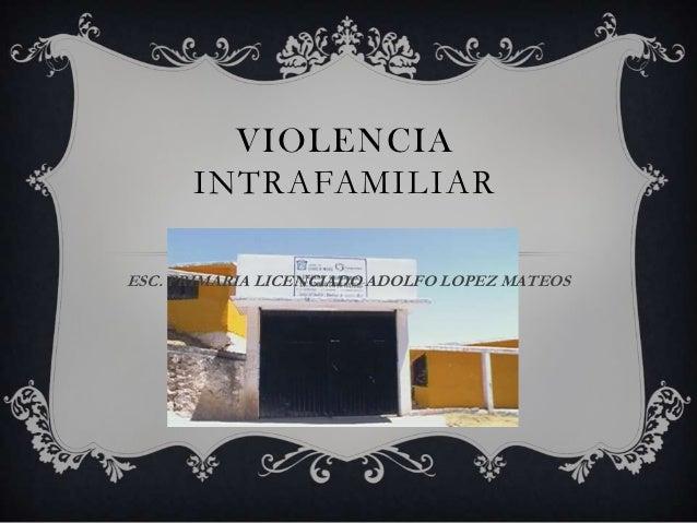 VIOLENCIA      INTRAFAMILIARESC. PRIMARIA LICENCIADO ADOLFO LOPEZ MATEOS