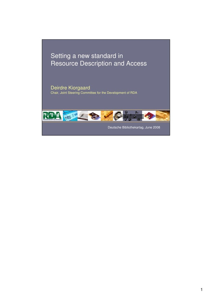 Setting a new standard inResource Description and AccessDeirdre KiorgaardChair, Joint Steering Committee for the Developme...