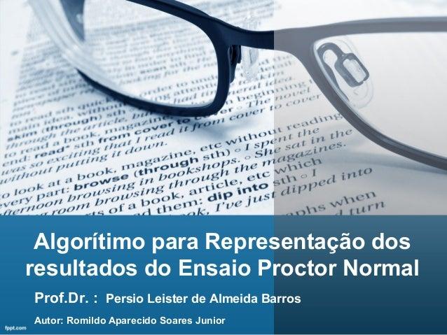 Algorítimo para Representação dos resultados do Ensaio Proctor Normal Autor: Romildo Aparecido Soares Junior Prof.Dr. : Pe...