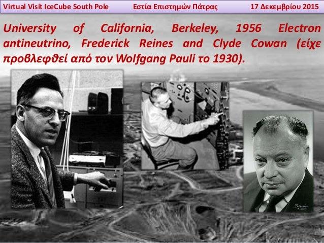 Virtual Visit IceCube South Pole Εστία Επιστημών Πάτρας 17 Δεκεμβρίου 2015 University of California, Berkeley, 1956 Electr...