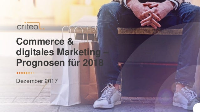 Commerce & digitales Marketing – Prognosen für 2018 Dezember 2017