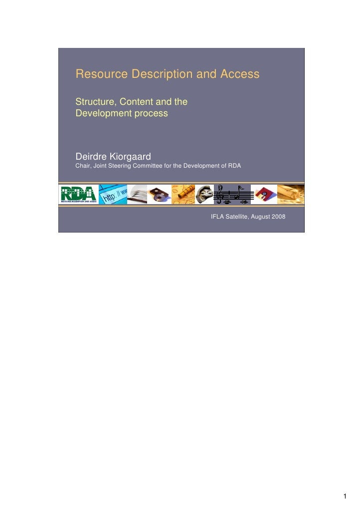 Resource Description and AccessStructure, Content and theDevelopment processDeirdre KiorgaardChair, Joint Steering Committ...