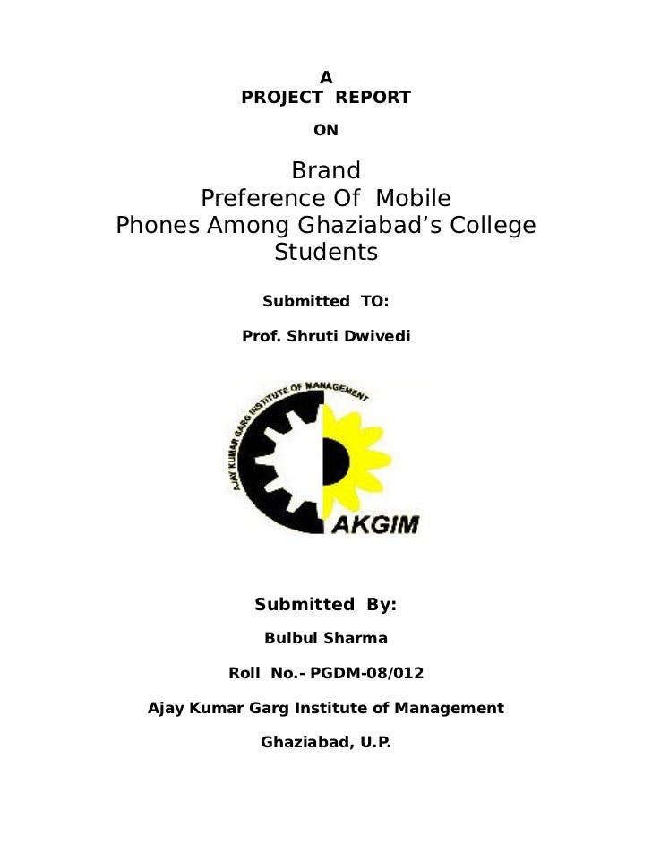 A            PROJECT REPORT                    ON              Brand      Preference Of MobilePhones Among Ghaziabad's Col...