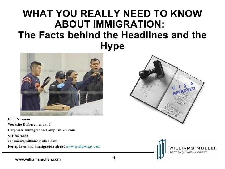 WHAT YOU REALLY NEED TO KNOW ABOUT IMMIGRATION:  The Facts behind the Headlines and the Hype Eliot Norman Worksite Enforce...