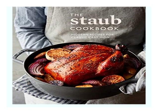 The Staub Cookbook Modern Recipes For Classic Cast Iron 8879