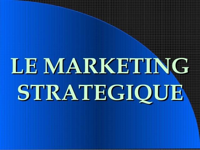 LE MARKETINGLE MARKETING STRATEGIQUESTRATEGIQUE