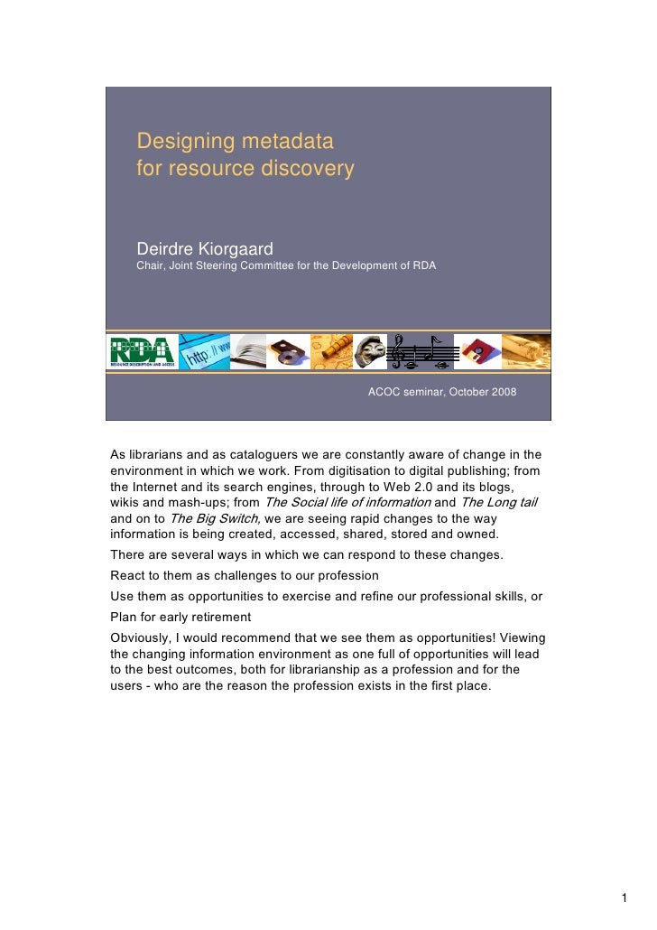 Designing metadata    for resource discovery    Deirdre Kiorgaard    Chair, Joint Steering Committee for the Development o...