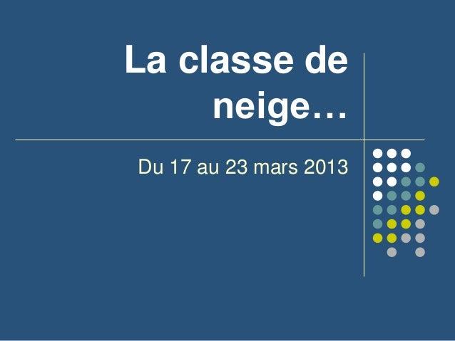 La classe deneige…Du 17 au 23 mars 2013