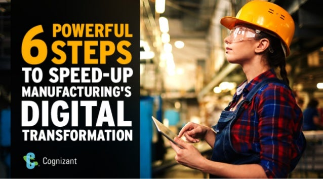 6 Powerful Steps To Speed-Up Manufacturing's Digital Transformation