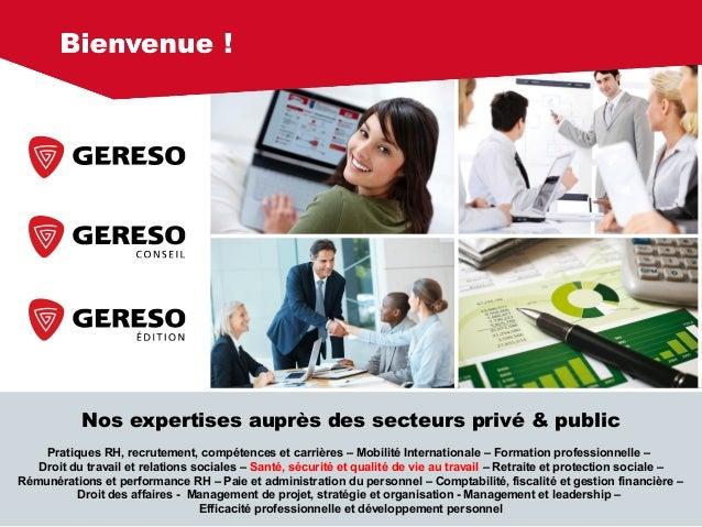© GERESO 2011 Nos expertises auprès des secteurs privé & public Pratiques RH, recrutement, compétences et carrières – Mobi...