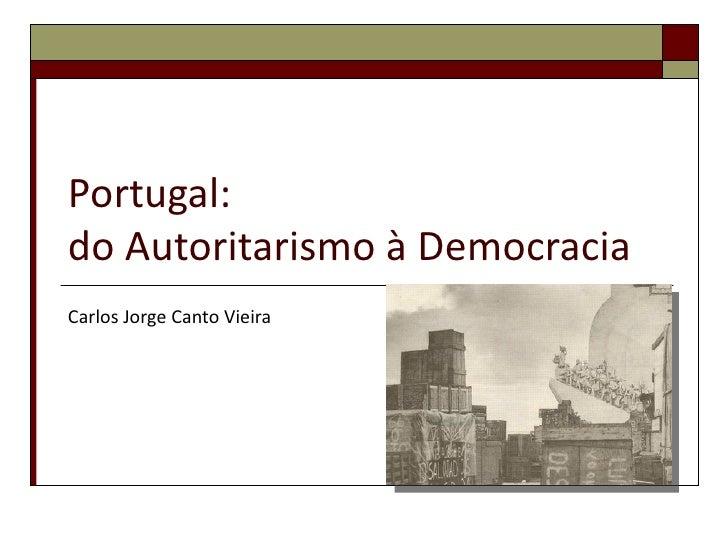 Portugal:do Autoritarismo à DemocraciaCarlos Jorge Canto Vieira