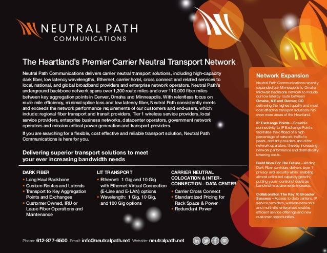 Phone: 612-877-6500 Email: info@neutralpath.net Website: neutralpath.net DARK FIBER •Long Haul Backbone •Custom Routes a...