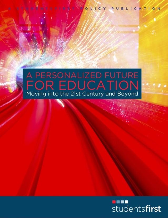 A  S T U D E N T S F I R S T  P O L I C Y  P U B L I C A T I O N  Future for Educati A PERSONALIZED FUTURE  FOR EDUCATION ...