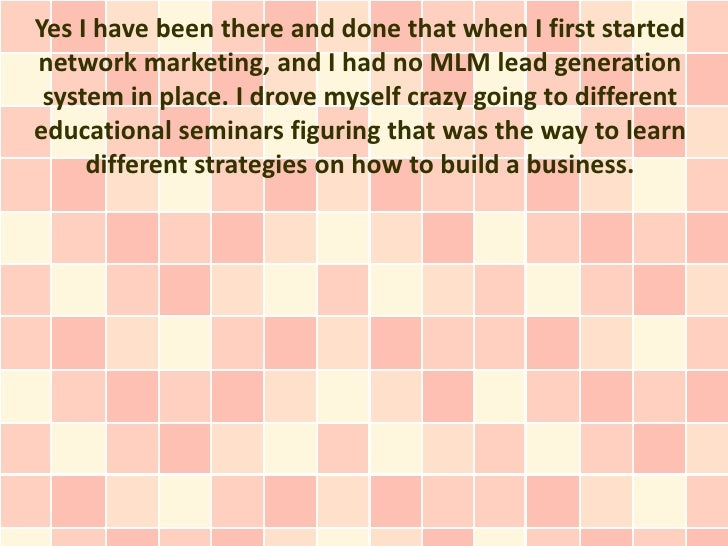 Yes I have been there and done that when I first startednetwork marketing, and I had no MLM lead generation system in plac...