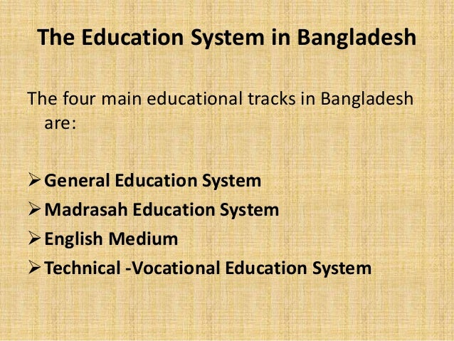 bangladesh education system Education system of bangladesh is going through various experiments the  policy makers are incorporating one after another method without.