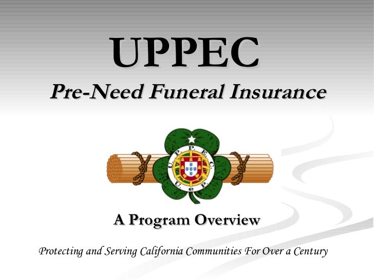 UPPEC   Pre-Need Funeral Insurance A Program Overview Protecting and Serving California Communities For Over a Century
