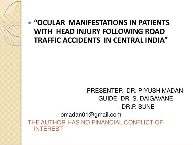 """ """"OCULAR MANIFESTATIONS IN PATIENTS WITH HEAD INJURY FOLLOWING ROAD TRAFFIC ACCIDENTS IN CENTRAL INDIA"""" PRESENTER- DR. PI..."""