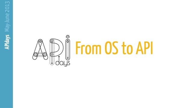 From OS to APIMay-June2013APIdays