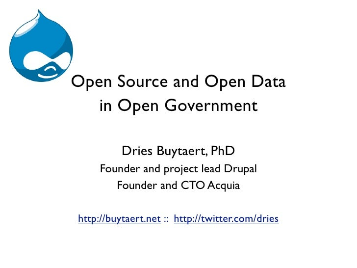 Open Source and Open Data   in Open Government          Dries Buytaert, PhD     Founder and project lead Drupal        Fou...