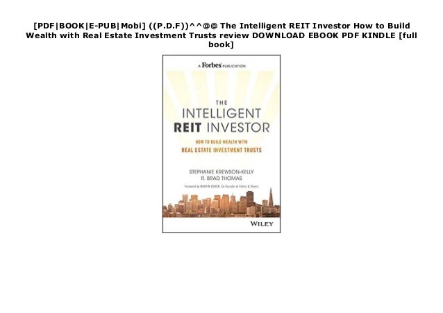 [PDF BOOK E-PUB Mobi] ((P.D.F))^^@@ The Intelligent REIT Investor How to Build Wealth with Real Estate Investment Trusts r...