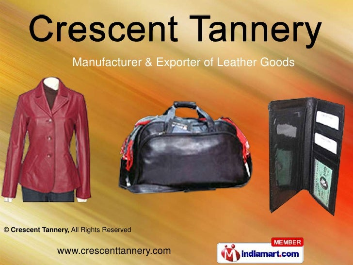 Manufacturer & Exporter of Leather Goods© Crescent Tannery, All Rights Reserved                www.crescenttannery.com