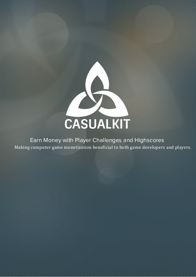 CASUALKIT Making computer game monetization bene�icial to both game developers and players. Earn Money with Player Challen...