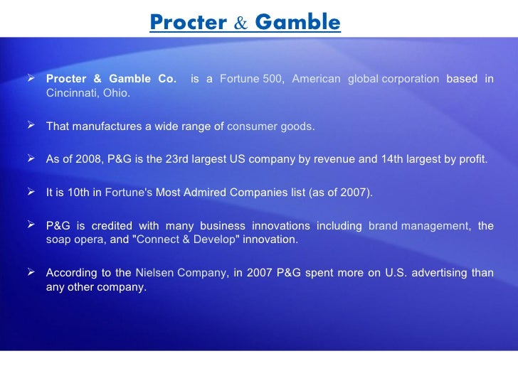 how procter and gamble manages business essay Procter & gamble essay procter & gamble (p&g) is an american consumer packaged goods corporation headquartered in cincinnati, ohio it manufactures a wide range of consumer goods such as ivory soap, crisco oil, tide detergent, crest toothpaste, and gillette razors.