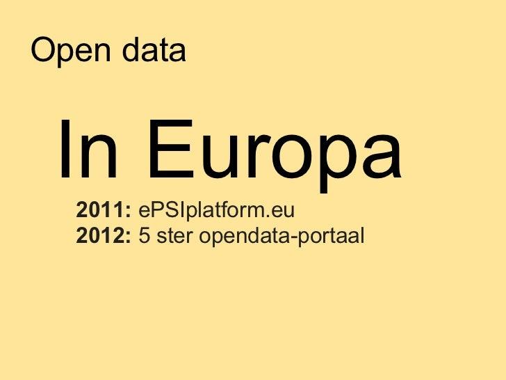 Open data In Europa  2011: ePSIplatform.eu  2012: 5 ster opendata-portaal