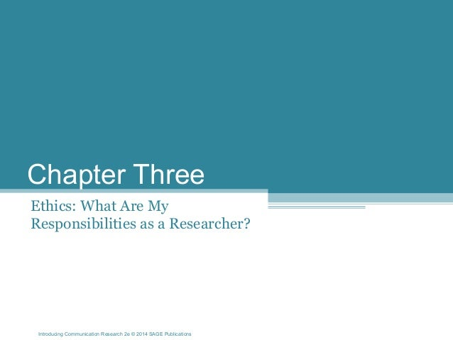 Introducing Communication Research 2e © 2014 SAGE Publications Chapter Three Ethics: What Are My Responsibilities as a Res...