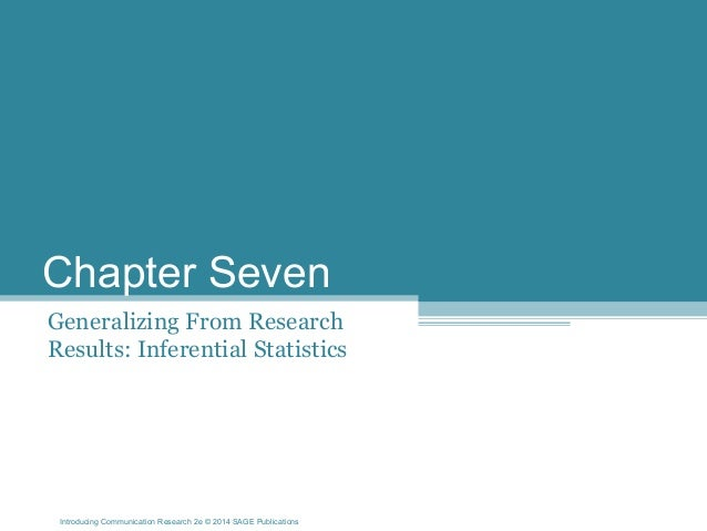 Introducing Communication Research 2e © 2014 SAGE Publications Chapter Seven Generalizing From Research Results: Inferenti...