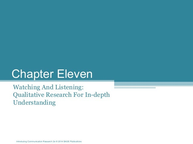 Introducing Communication Research 2e © 2014 SAGE Publications Chapter Eleven Watching And Listening: Qualitative Research...