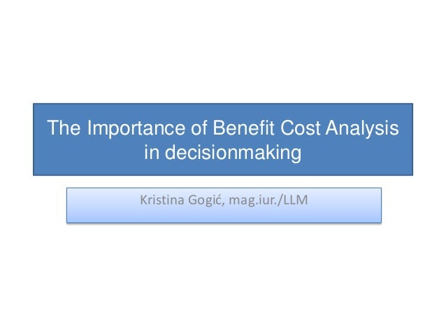 The Importance of Benefit Cost Analysis in decisionmaking Kristina Gogić, mag.iur./LLM