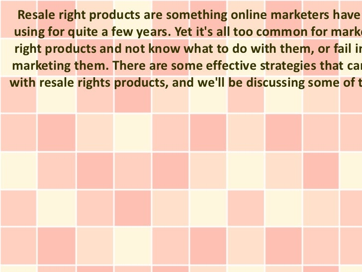 Resale right products are something online marketers haveusing for quite a few years. Yet its all too common for markerigh...