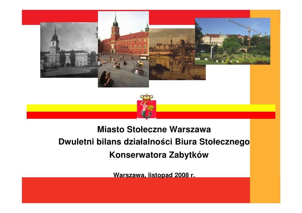 Miasto Stołeczne Warszawa Dwuletni bilans działalności Biura Stołecznego             Konserwatora Zabytków               W...