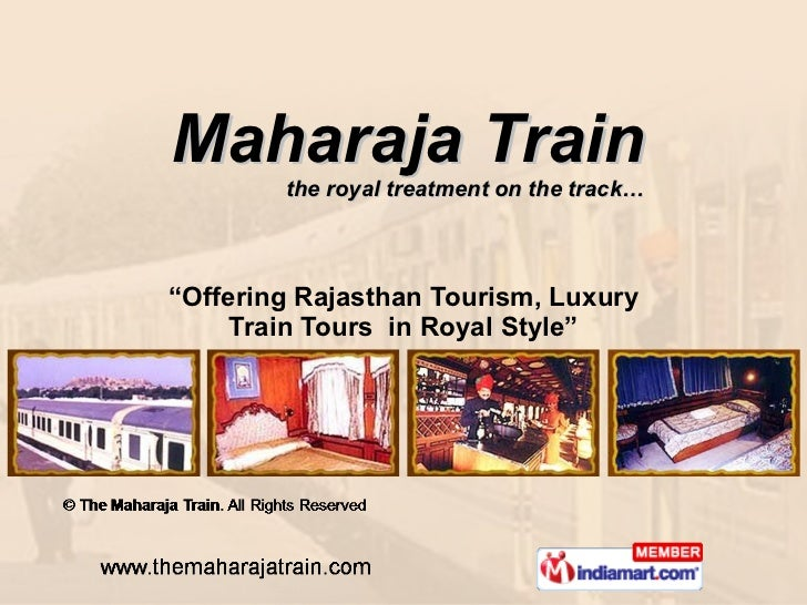 "Maharaja Train the royal treatment on the track… "" Offering Rajasthan Tourism, Luxury Train Tours  in Royal Style"""