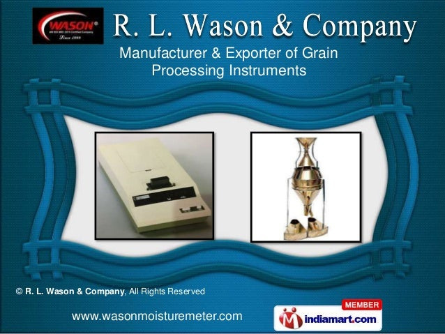 © R. L. Wason & Company, All Rights Reserved www.wasonmoisturemeter.com Manufacturer & Exporter of Grain Processing Instru...