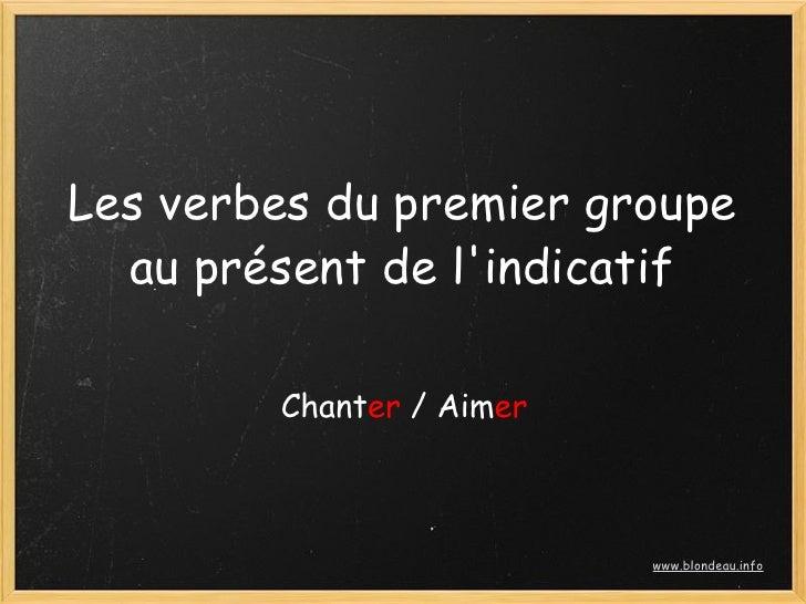 Les verbes du premier groupe   au présent de l'indicatif          Chanter / Aimer                              www.blondea...