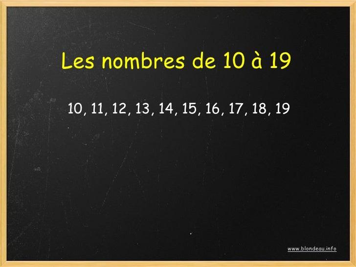 Les nombres de 10 à 19  10, 11, 12, 13, 14, 15, 16, 17, 18, 19                                          www.blondeau.info