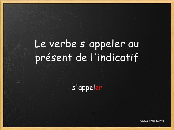 Le verbe s'appeler au présent de l'indicatif         s'appeler                             www.blondeau.info