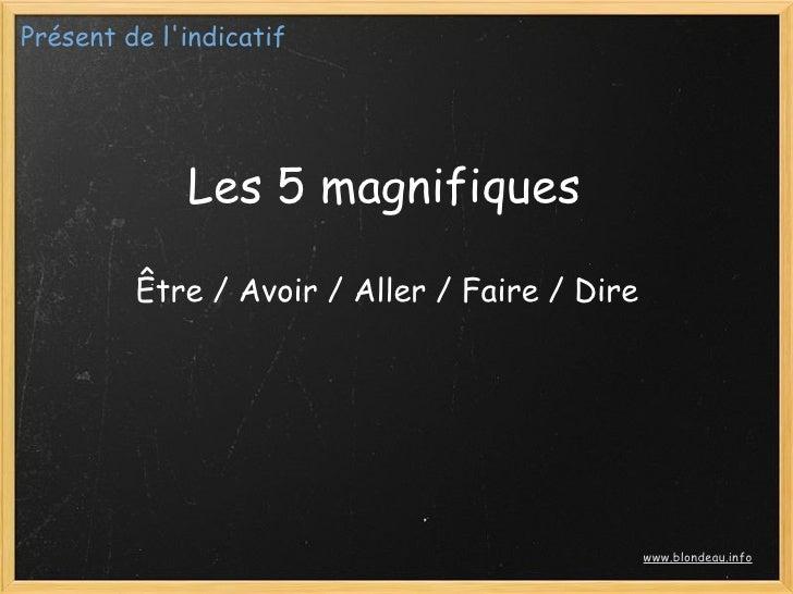Présent de l'indicatif                  Les 5 magnifiques           Être / Avoir / Aller / Faire / Dire                   ...