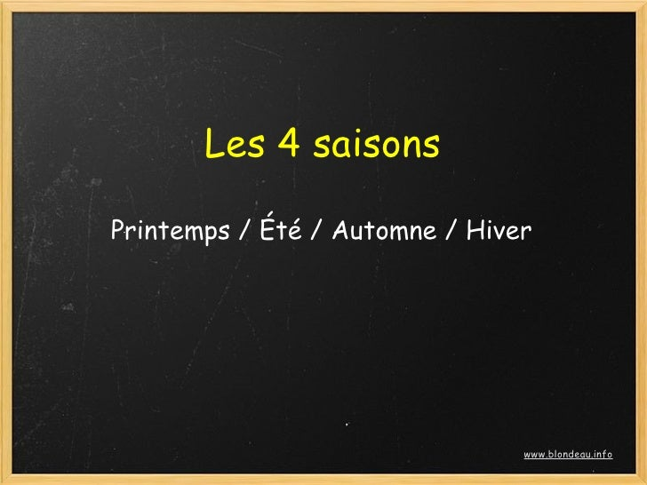 Les 4 saisons  Printemps / Été / Automne / Hiver                                     www.blondeau.info