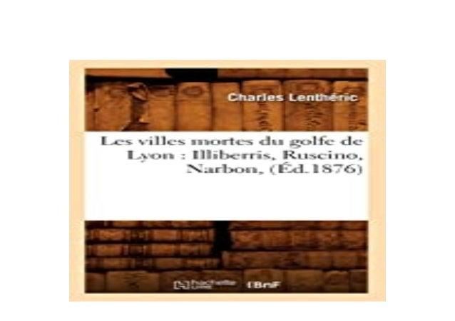 Detail Book Title : Les villes mortes du golfe de Lyon Illiberris Ruscino Narbon Ad1876 Format : PDF,kindle,epub Language ...