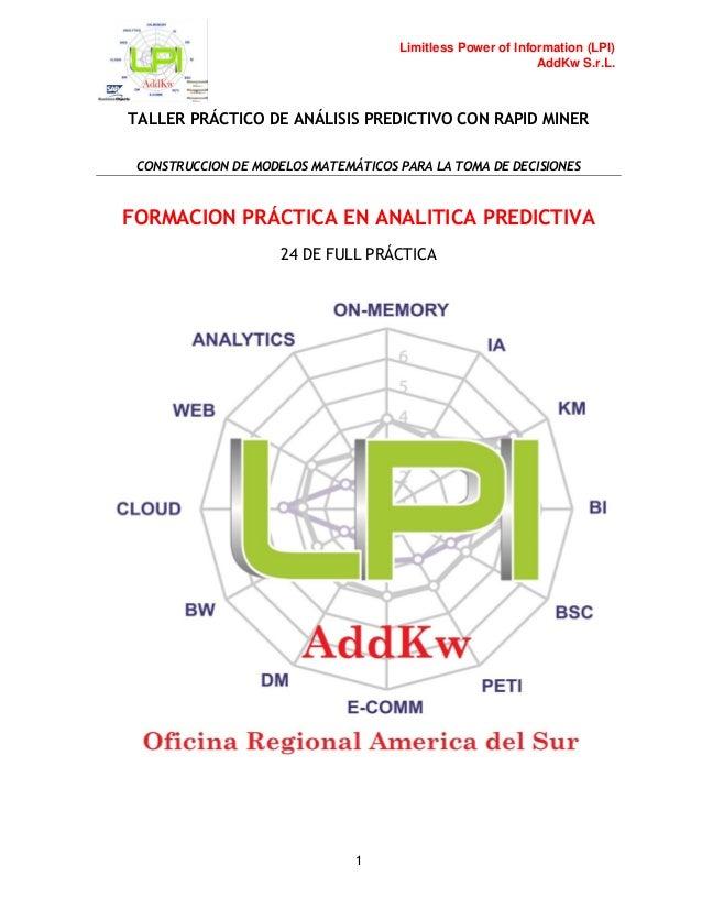 Limitless Power of Information (LPI) AddKw S.r.L. TALLER PRÁCTICO DE ANÁLISIS PREDICTIVO CON RAPID MINER CONSTRUCCION DE M...