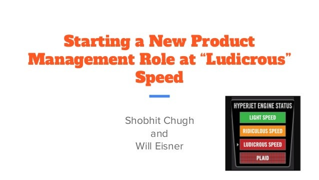 "Starting a New Product Management Role at ""Ludicrous"" Speed Shobhit Chugh and Will Eisner"