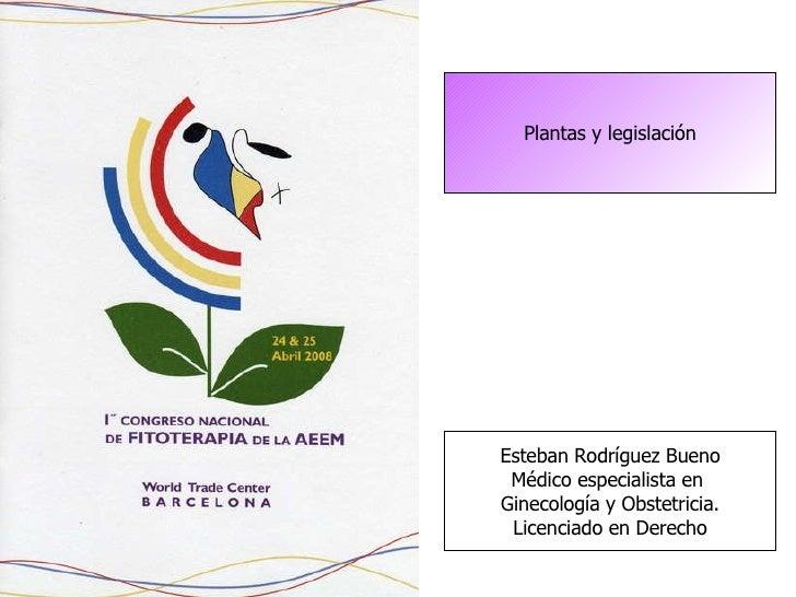 Plantas y legislación Esteban Rodríguez Bueno Médico especialista en  Ginecología y Obstetricia. Licenciado en Derecho