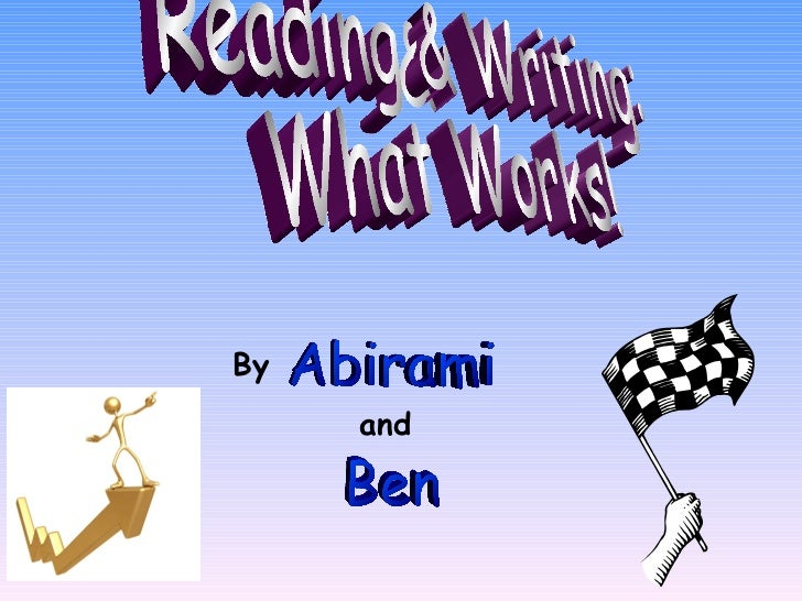 Reading & Writing: What Works! Abirami Ben  By and